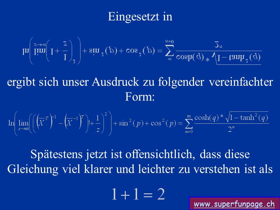 www.superfunpage.ch Eingesetzt in ergibt sich unser Ausdruck zu folgender vereinfachter Form: Spätestens jetzt ist offensichtlich, dass diese Gleichung viel klarer und leichter zu verstehen ist als