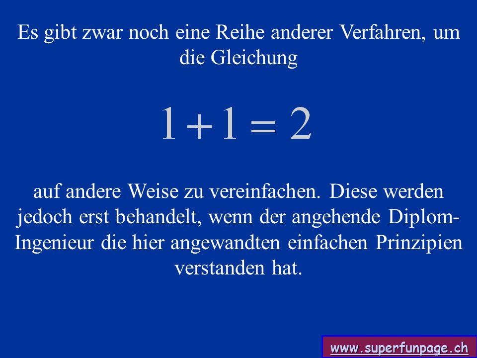 www.superfunpage.ch Es gibt zwar noch eine Reihe anderer Verfahren, um die Gleichung auf andere Weise zu vereinfachen.