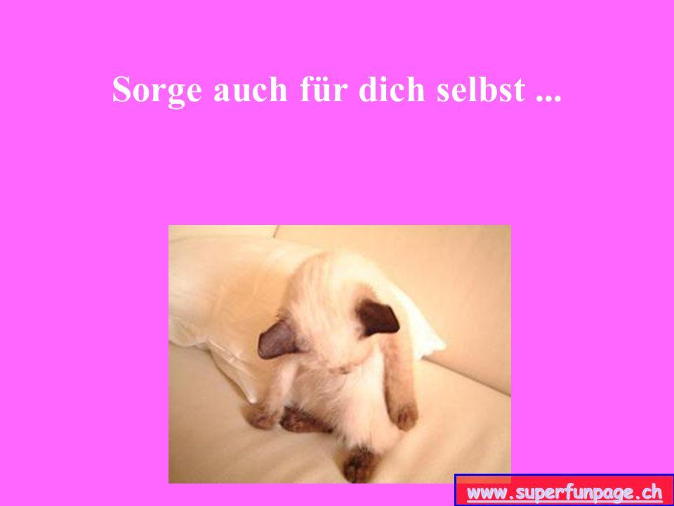 Sorge auch für dich selbst... www.superfunpage.ch