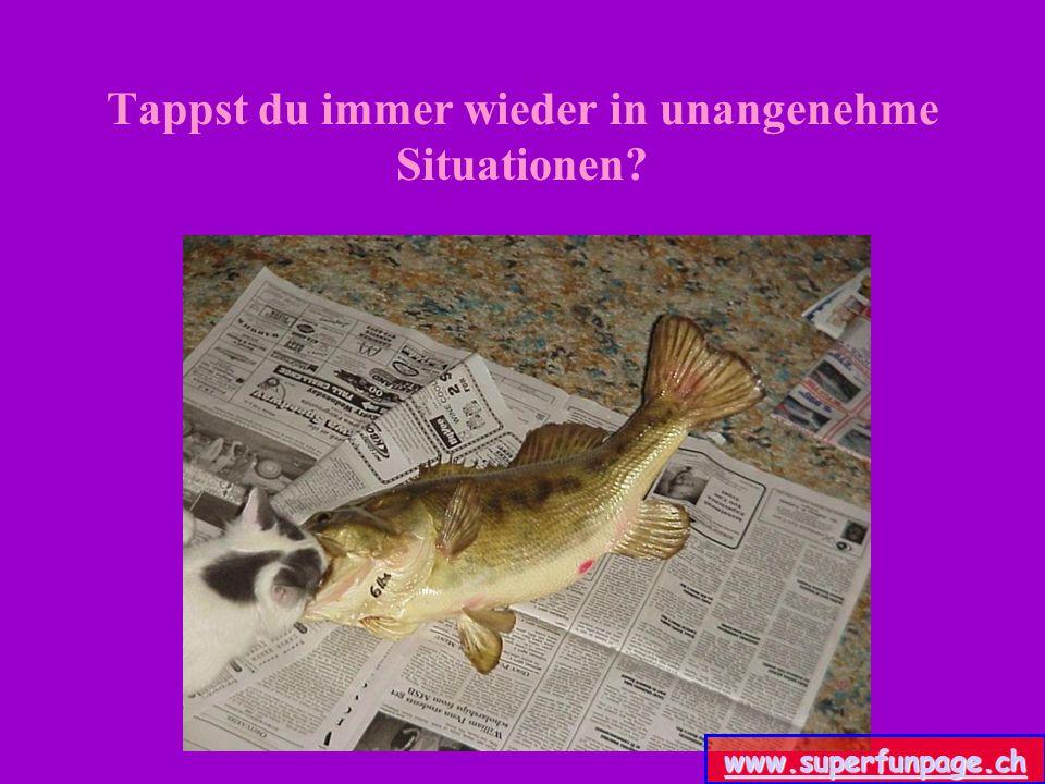 Tappst du immer wieder in unangenehme Situationen? www.superfunpage.ch