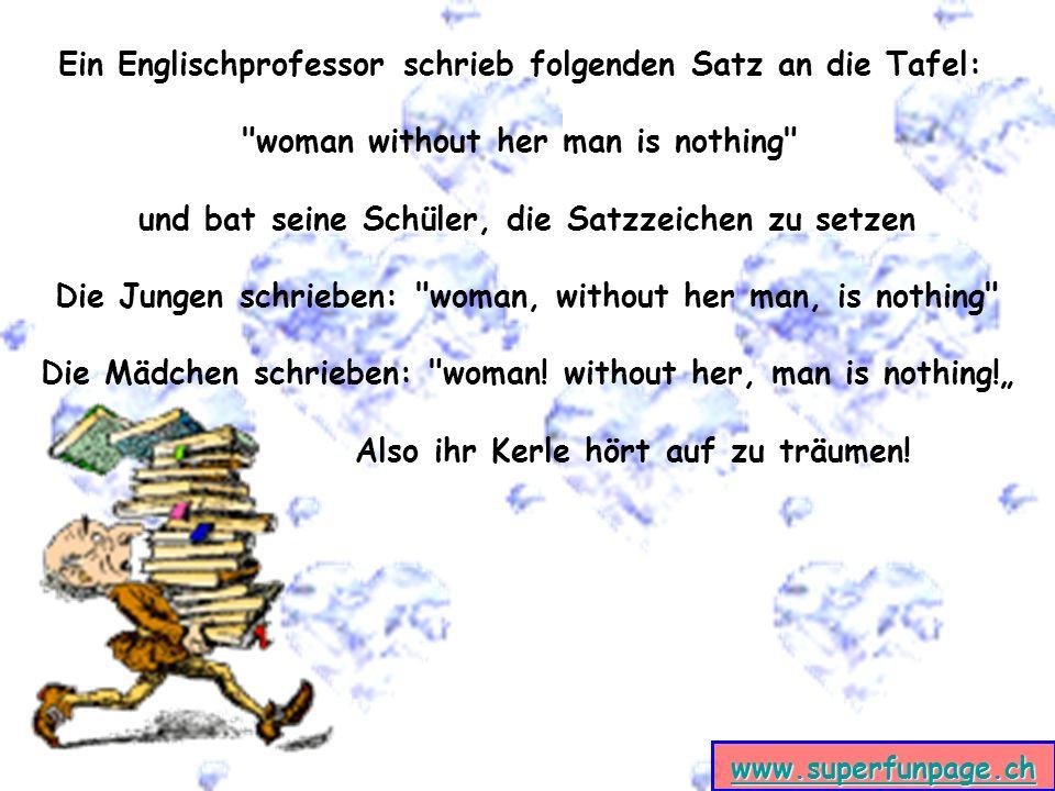 www.superfunpage.ch Ein Englischprofessor schrieb folgenden Satz an die Tafel: