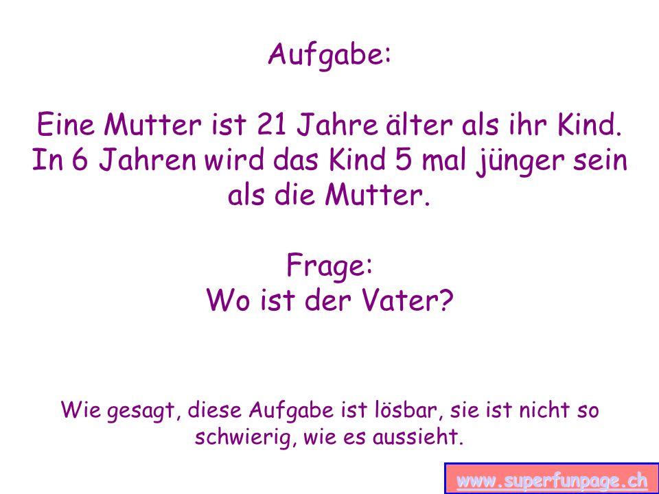 www.superfunpage.ch Lösung: Das Kind ist heute X Jahre und seine Mutter heute Y Jahre alt.