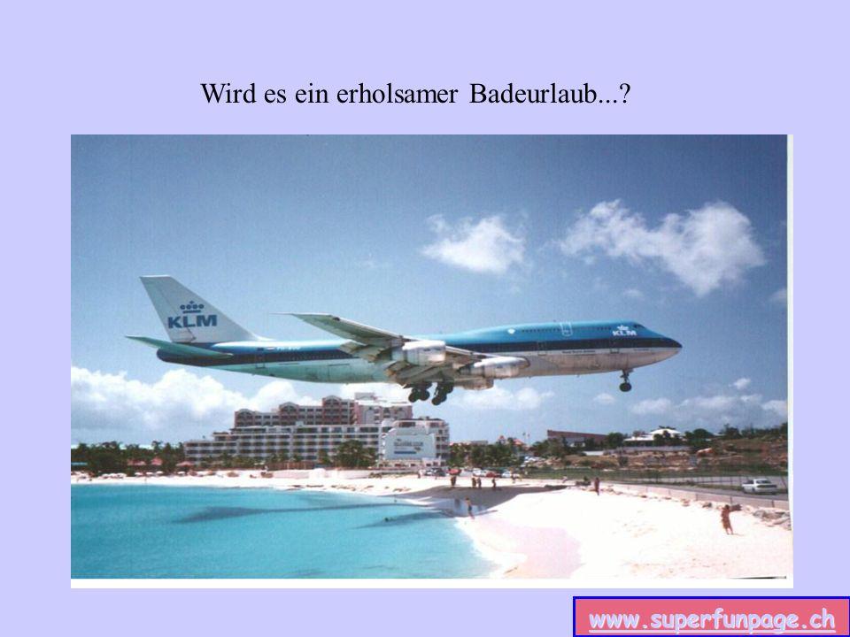 www.superfunpage.ch Wird es ein erholsamer Badeurlaub...?