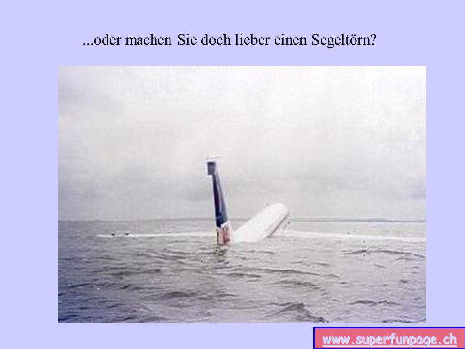 www.superfunpage.ch...oder machen Sie doch lieber einen Segeltörn?