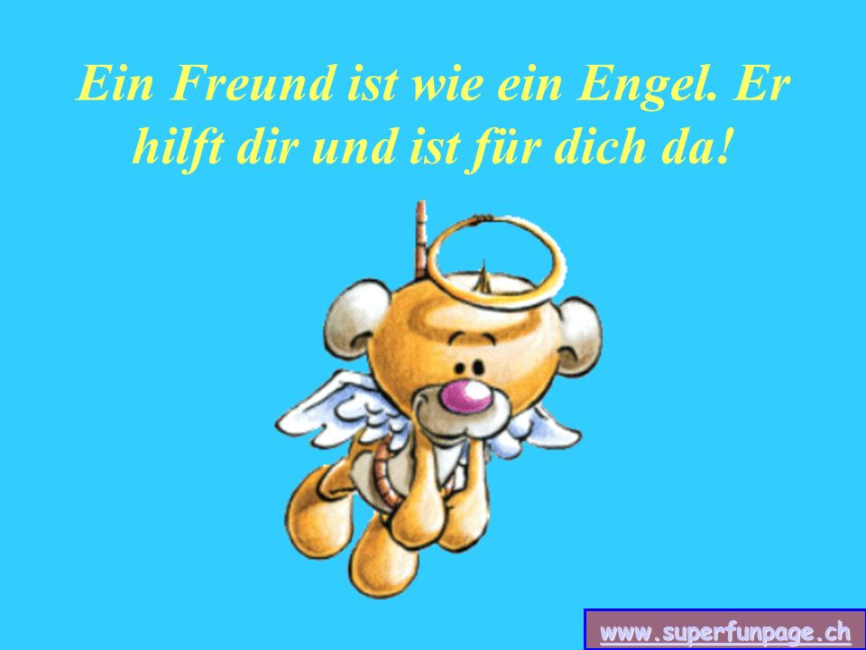 www.superfunpage.ch Ein Freund ist wie ein Engel. Er hilft dir und ist für dich da!