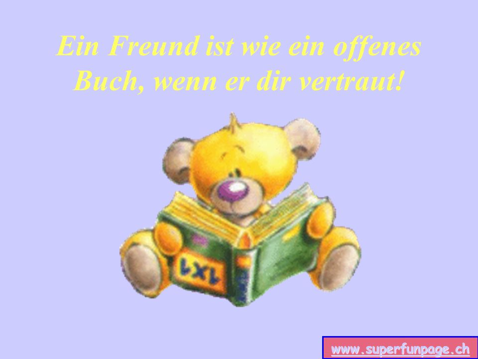www.superfunpage.ch Ein Freund ist wie ein offenes Buch, wenn er dir vertraut!