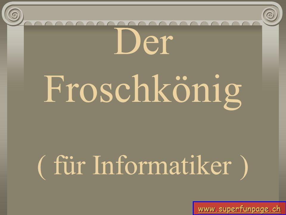 www.superfunpage.ch Der Froschkönig ( für Informatiker )