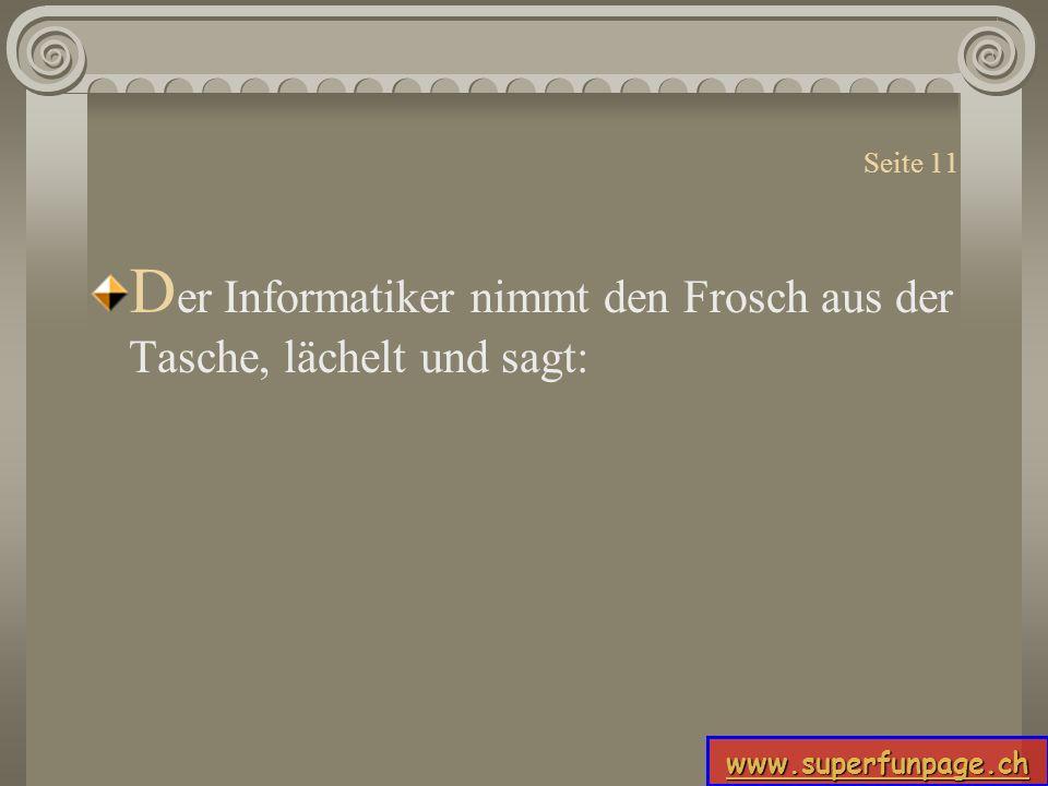 www.superfunpage.ch Seite 11 D er Informatiker nimmt den Frosch aus der Tasche, lächelt und sagt: