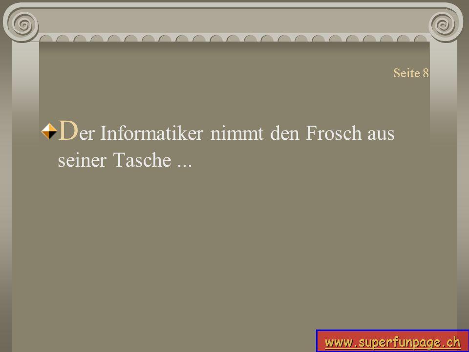 www.superfunpage.ch Seite 8 D er Informatiker nimmt den Frosch aus seiner Tasche...