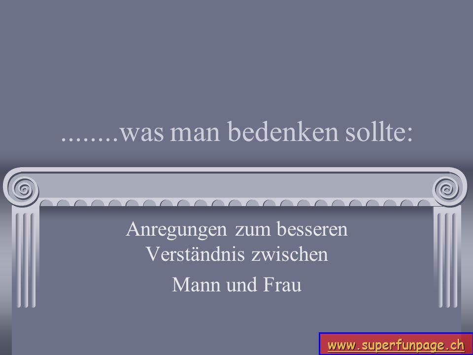 ........was man bedenken sollte: Anregungen zum besseren Verständnis zwischen Mann und Frau www.superfunpage.ch