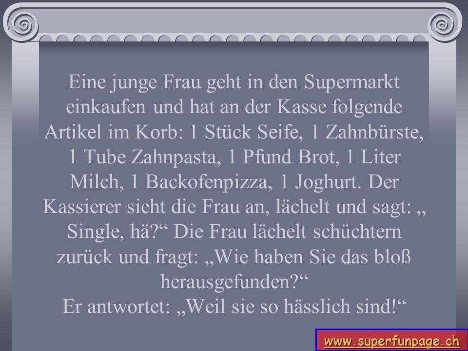 www.superfunpage.ch Eine junge Frau geht in den Supermarkt einkaufen und hat an der Kasse folgende Artikel im Korb: 1 Stück Seife, 1 Zahnbürste, 1 Tub