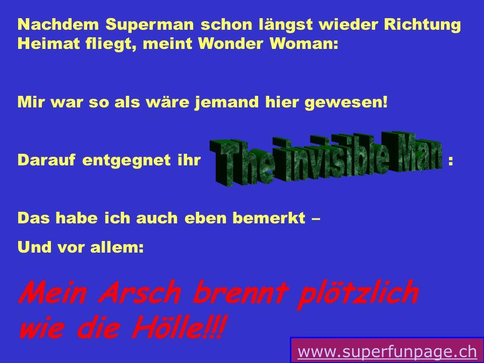 www.superfunpage.ch Nachdem Superman schon längst wieder Richtung Heimat fliegt, meint Wonder Woman: Mir war so als wäre jemand hier gewesen.