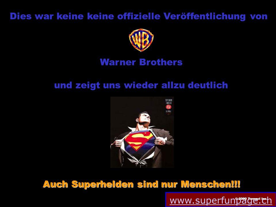www.superfunpage.ch Dies war keine keine offizielle Veröffentlichung von Warner Brothers und zeigt uns wieder allzu deutlich Auch Superhelden sind nur Menschen!!.