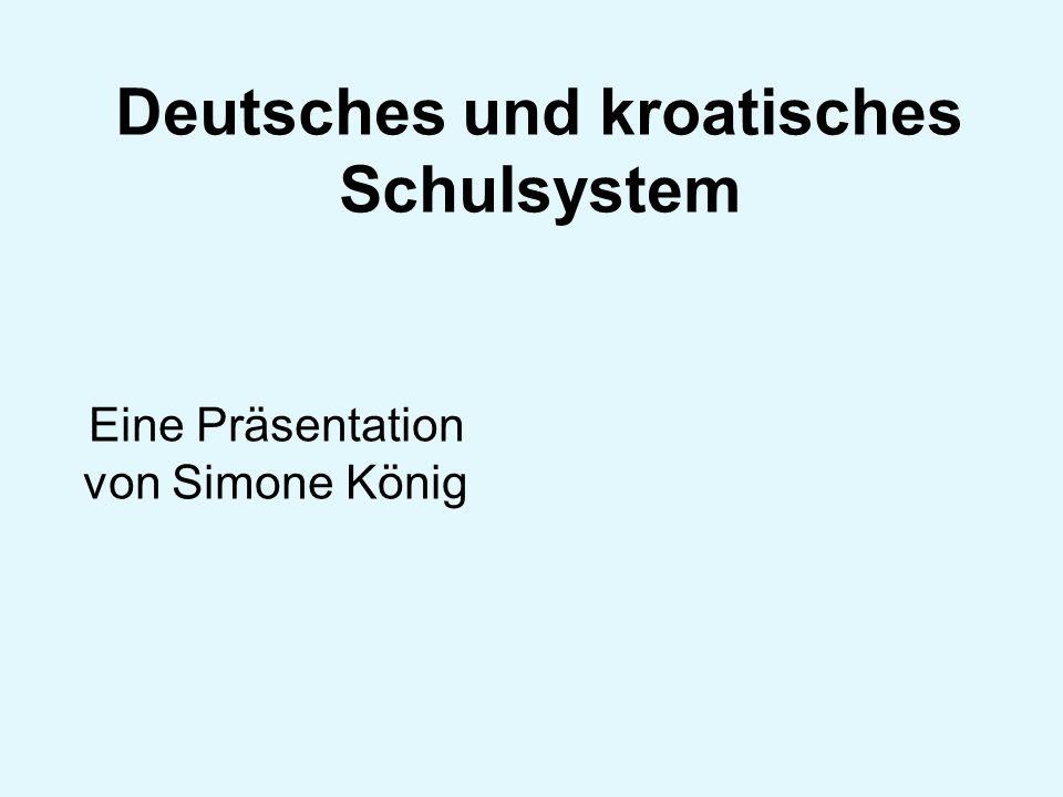 Deutsches und kroatisches Schulsystem Eine Präsentation von Simone König