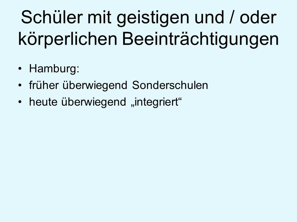 Schüler mit geistigen und / oder körperlichen Beeinträchtigungen Hamburg: früher überwiegend Sonderschulen heute überwiegend integriert
