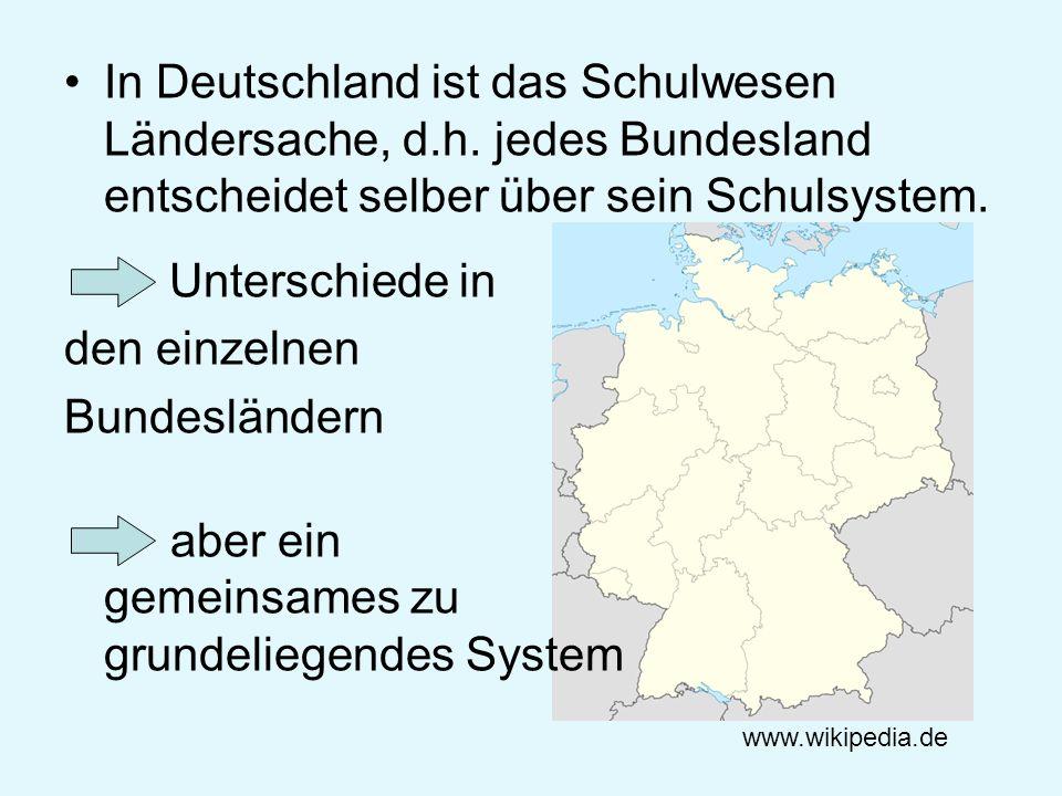 In Deutschland ist das Schulwesen Ländersache, d.h. jedes Bundesland entscheidet selber über sein Schulsystem. Unterschiede in den einzelnen Bundeslän