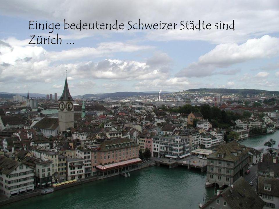 14 Einige bedeutende Schweizer Städte sind Zürich...