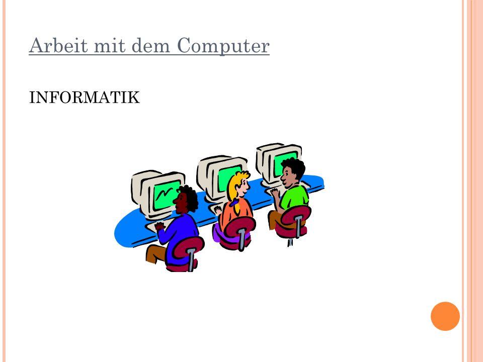 Arbeit mit dem Computer INFORMATIK