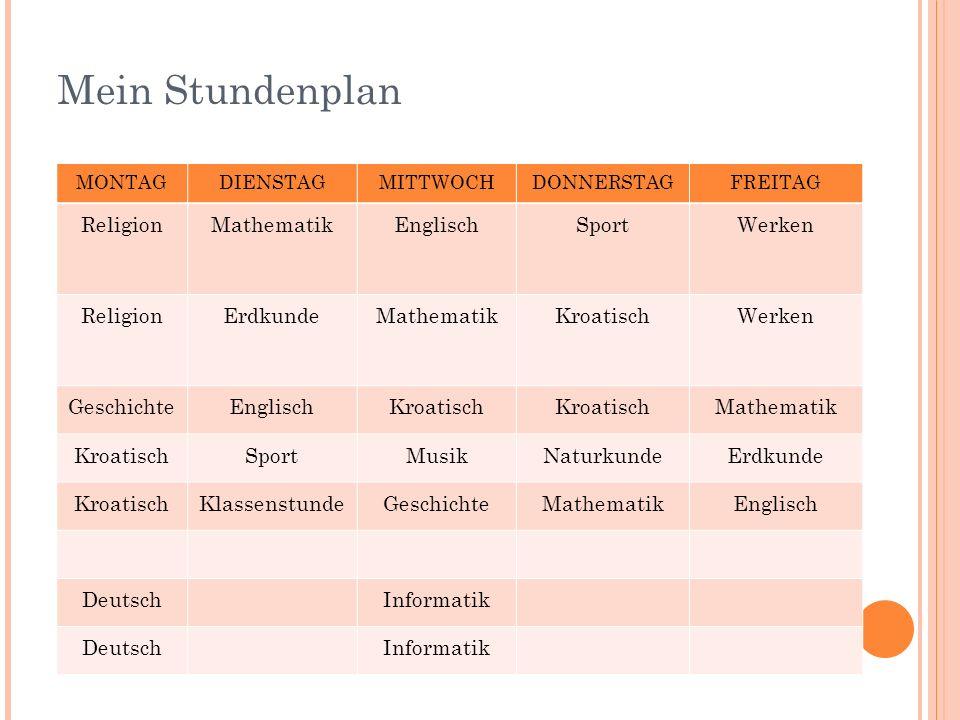 Mein Stundenplan MONTAGDIENSTAGMITTWOCHDONNERSTAGFREITAG ReligionMathematik Englisch SportWerken ReligionErdkunde Mathematik KroatischWerken Geschicht