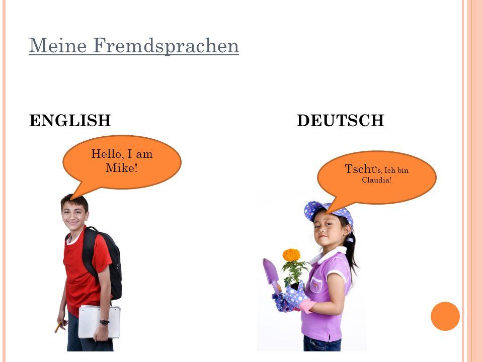 Meine Fremdsprachen ENGLISHDEUTSCH Hello, I am Mike! Tsch Üs, Ich bin Claudia!