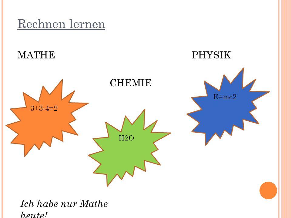 Rechnen lernen MATHE PHYSIK CHEMIE 3+3-4=2 H2O E=mc2 Ich habe nur Mathe heute!