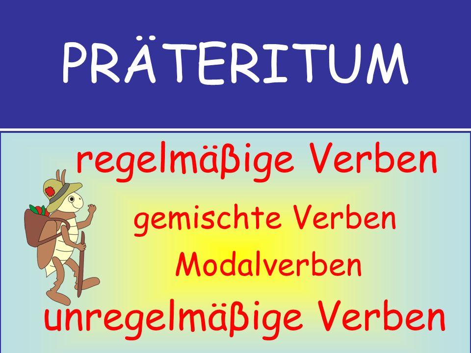 PRÄTERITUM regelmäβige Verben gemischte Verben Modalverben unregelmäβige Verben