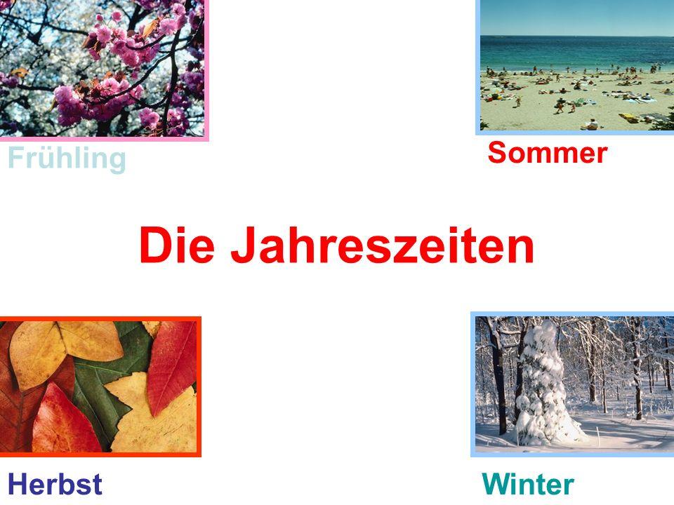 Im FrühlingMärzAprilMai Im SommerJuniJuliAugust Im HerbstSeptemberOktoberNovember Im WinterDezemberJanuar