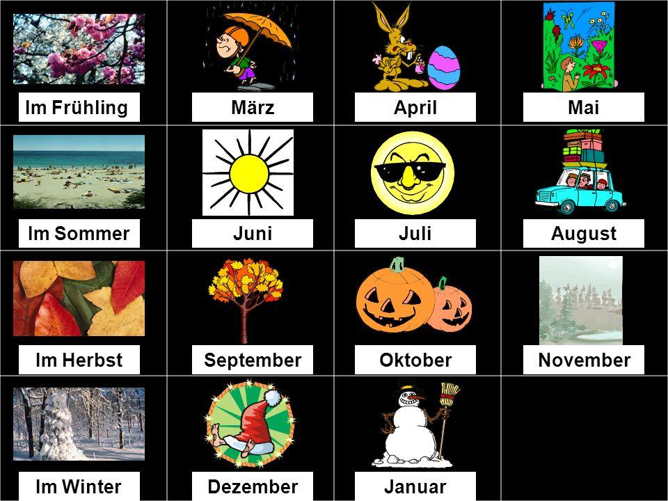 Im FrühlingMärzAprilMai Im SommerJuniJuliAugust Im HerbstOktoberNovember Im WinterDezemberJanuarFebruar