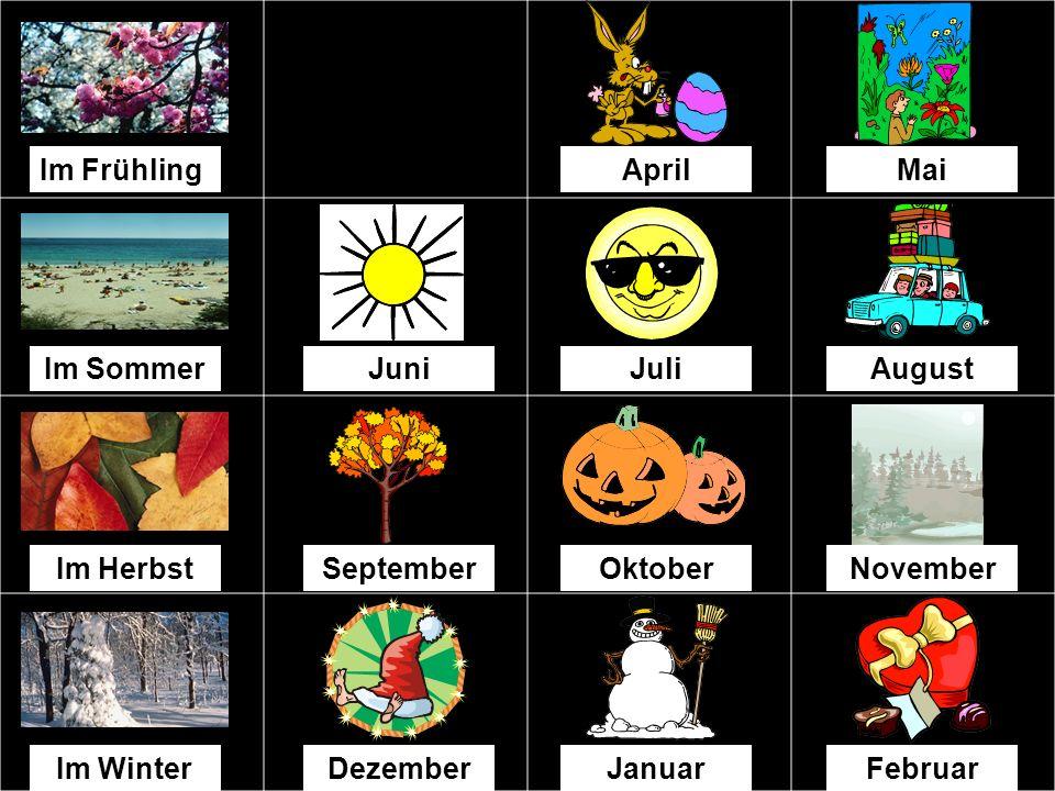 Im FrühlingMärzAprilMai Im SommerJuliAugust Im HerbstSeptemberOktoberNovember Im WinterDezemberJanuarFebruar