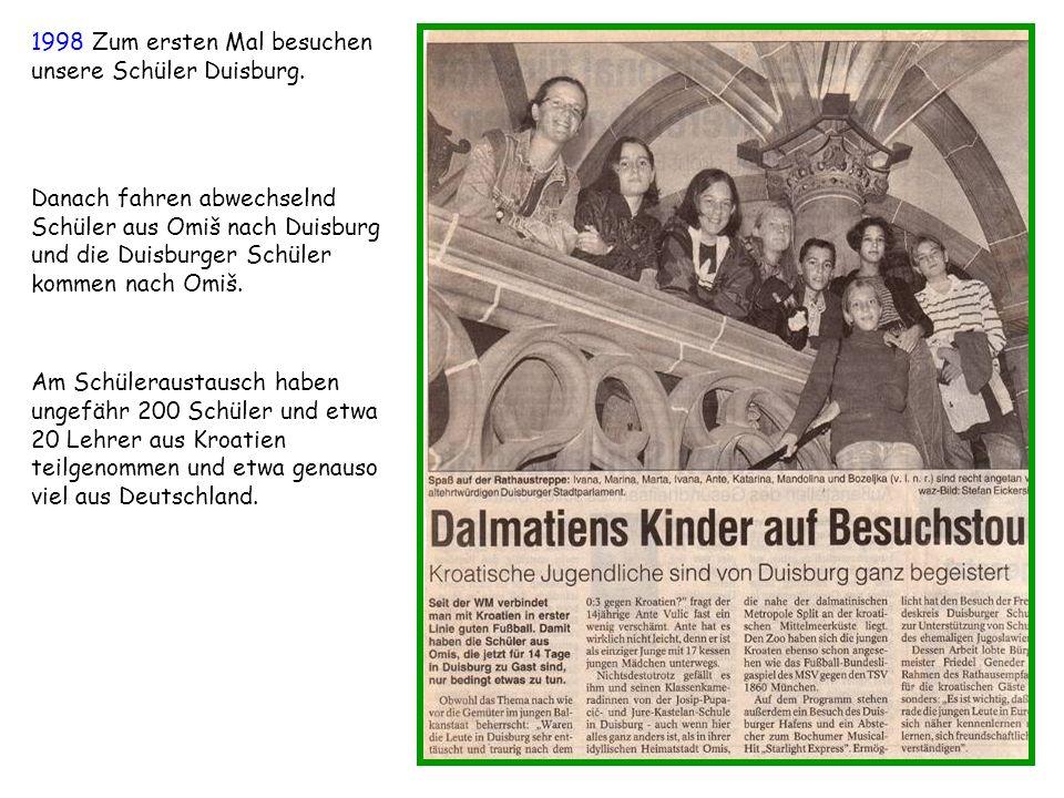 1998 Zum ersten Mal besuchen unsere Schüler Duisburg. Danach fahren abwechselnd Schüler aus Omiš nach Duisburg und die Duisburger Schüler kommen nach