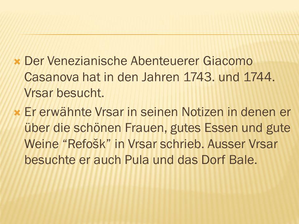 Der Venezianische Abenteuerer Giacomo Casanova hat in den Jahren 1743. und 1744. Vrsar besucht. Er erwähnte Vrsar in seinen Notizen in denen er über d