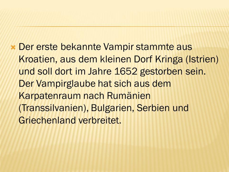 Der erste bekannte Vampir stammte aus Kroatien, aus dem kleinen Dorf Kringa (Istrien) und soll dort im Jahre 1652 gestorben sein. Der Vampirglaube hat