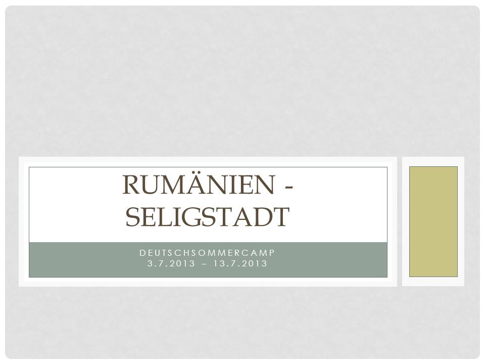 DEUTSCHSOMMERCAMP 3.7.2013 – 13.7.2013 RUMÄNIEN - SELIGSTADT