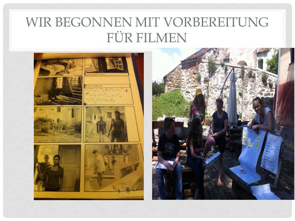 WIR BEGONNEN MIT VORBEREITUNG FÜR FILMEN