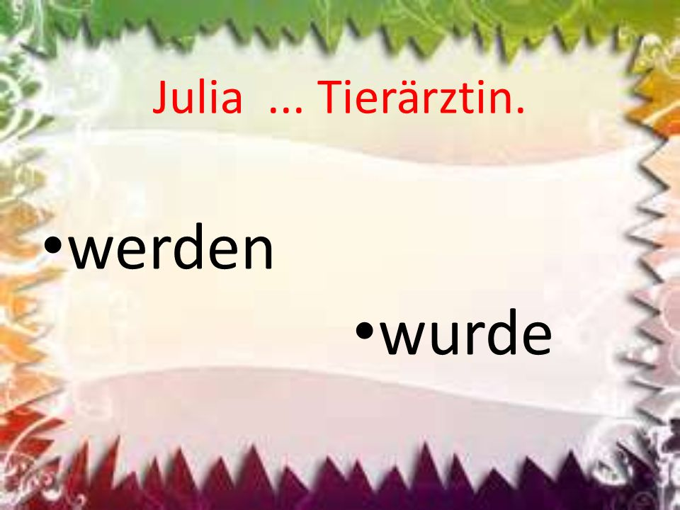 Julia... Tierärztin. werden wurde