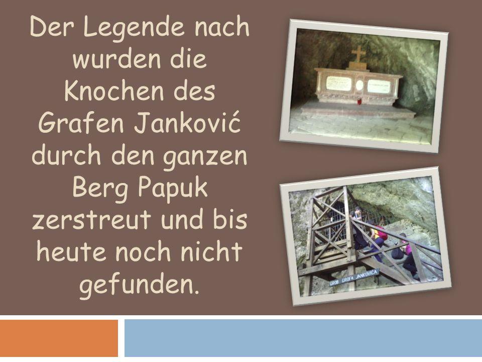 Der Legende nach wurden die Knochen des Grafen Janković durch den ganzen Berg Papuk zerstreut und bis heute noch nicht gefunden.