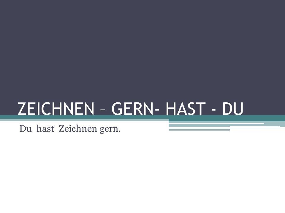 ZEICHNEN – GERN- HAST - DU Du hast Zeichnen gern.