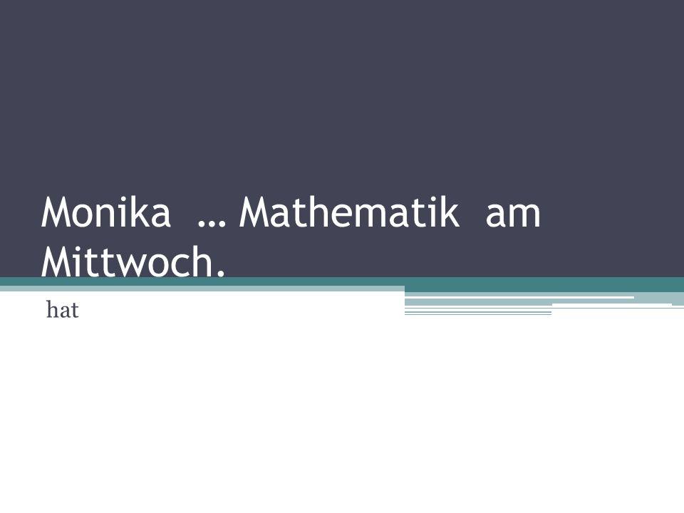 Monika … Mathematik am Mittwoch. hat