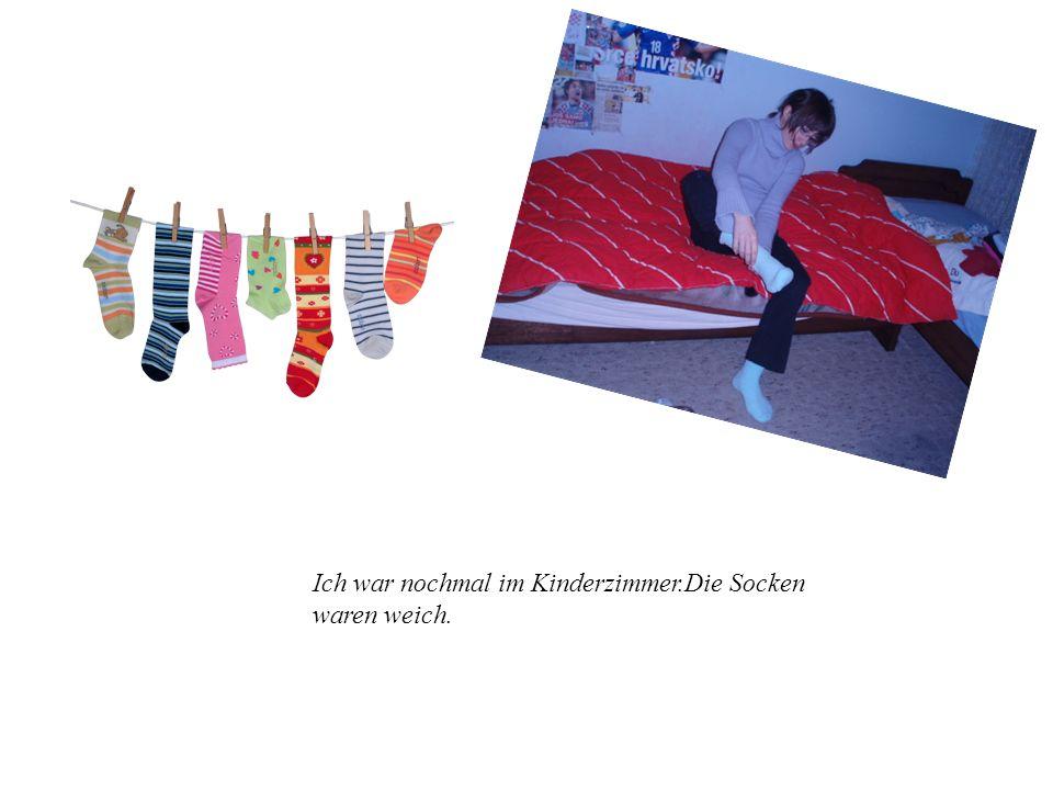 Ich war nochmal im Kinderzimmer.Die Socken waren weich.