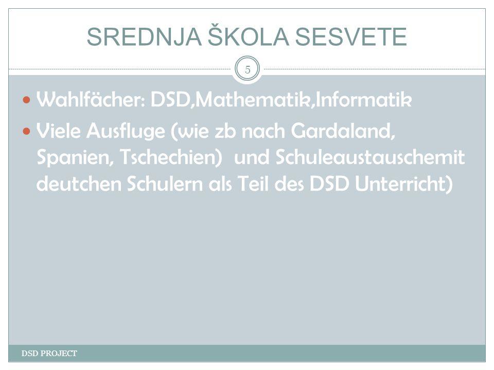 SREDNJA ŠKOLA SESVETE DSD PROJECT 5 Wahlfächer: DSD,Mathematik,Informatik Viele Ausfluge (wie zb nach Gardaland, Spanien, Tschechien) und Schuleaustau