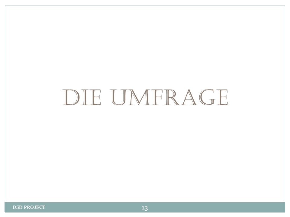 DSD PROJECT 13 DIE UMFRAGE