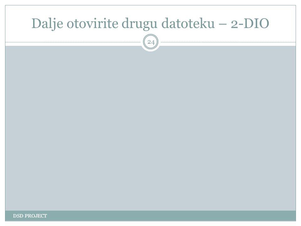 Dalje otovirite drugu datoteku – 2-DIO DSD PROJECT 24