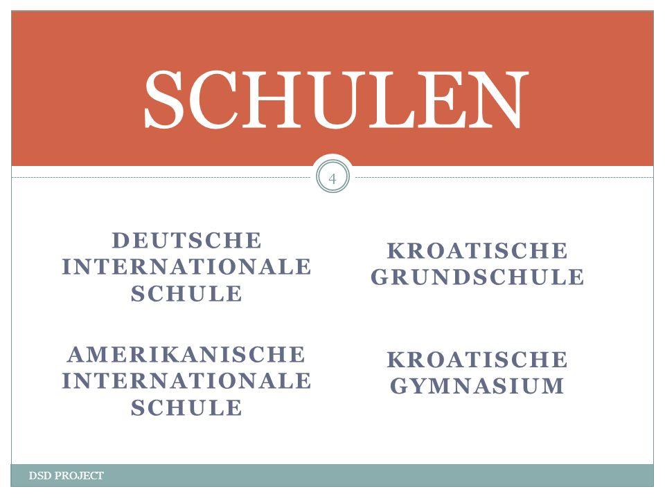DEUTSCHE INTERNATIONALE SCHULE DSD PROJECT 4 SCHULEN AMERIKANISCHE INTERNATIONALE SCHULE KROATISCHE GRUNDSCHULE KROATISCHE GYMNASIUM