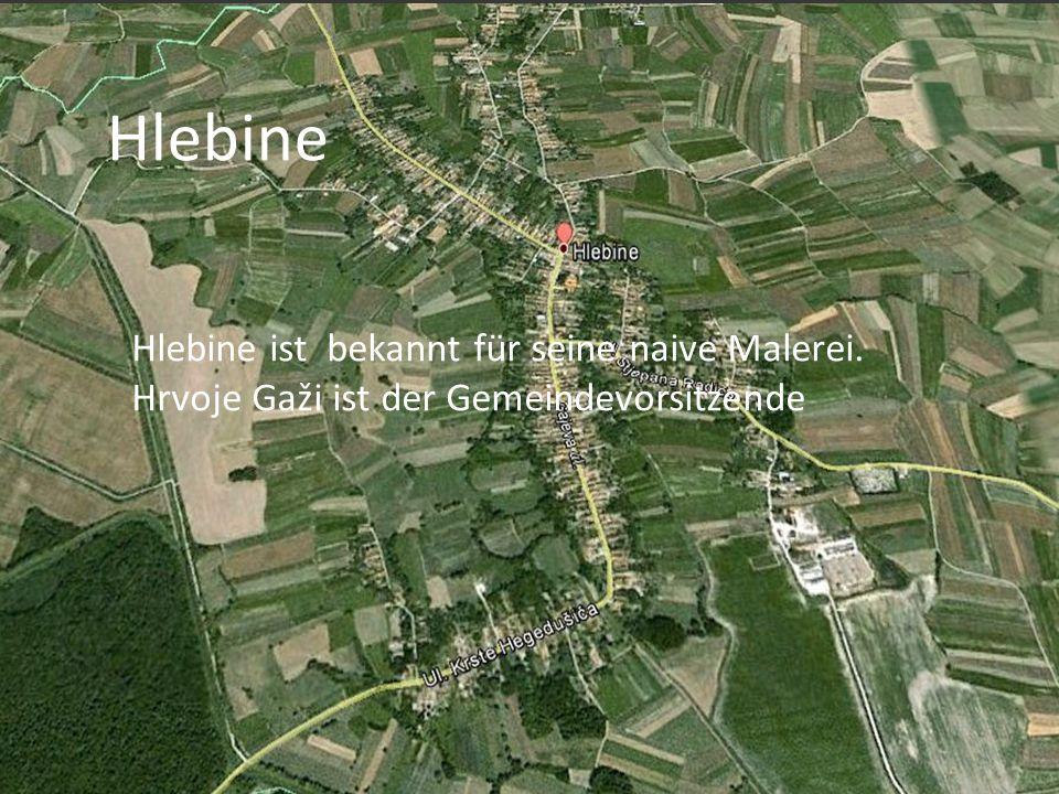 Hlebine Hlebine ist bekannt für seine naive Malerei. Hrvoje Gaži ist der Gemeindevorsitzende
