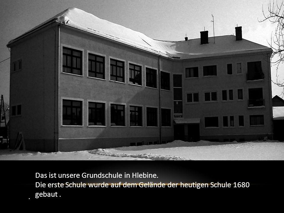 Das ist unsere Grundschule in Hlebine.