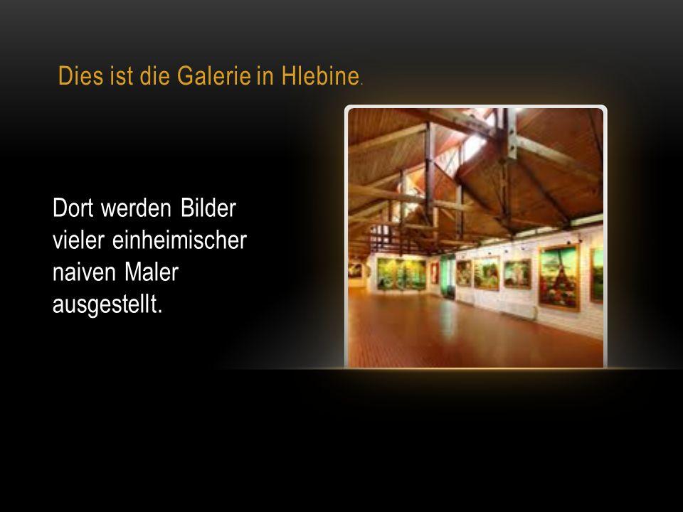 Dies ist die Galerie in Hlebine. Dort werden Bilder vieler einheimischer naiven Maler ausgestellt.