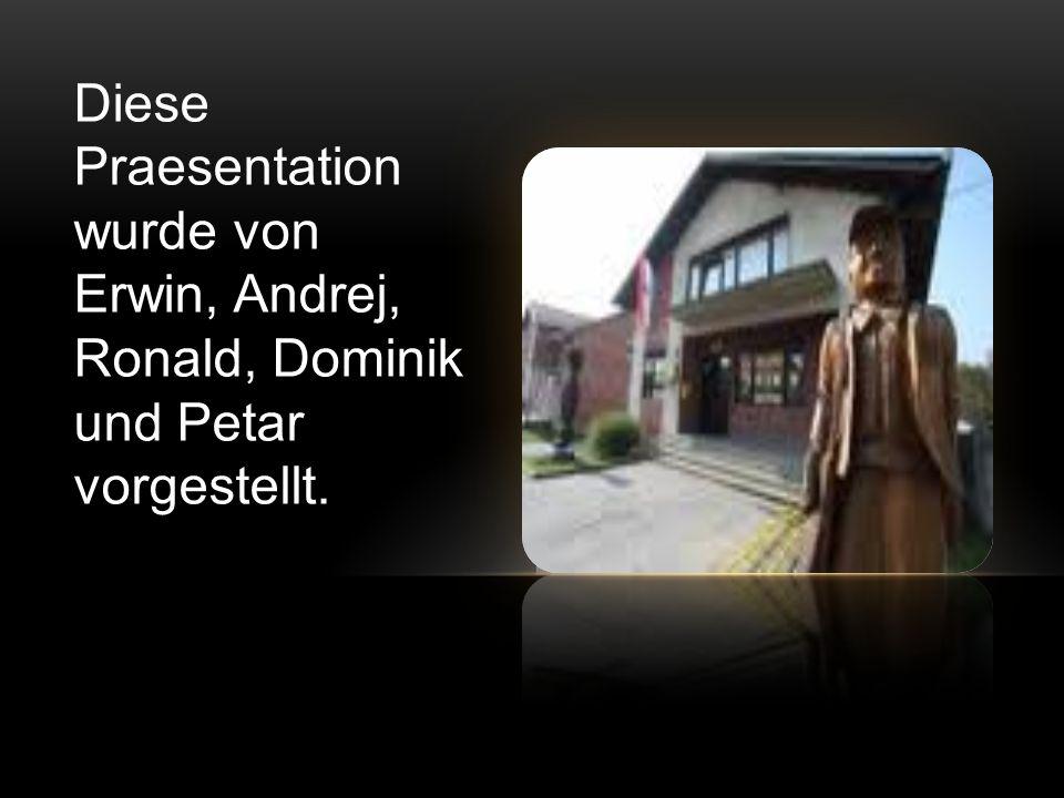 Diese Praesentation wurde von Erwin, Andrej, Ronald, Dominik und Petar vorgestellt.