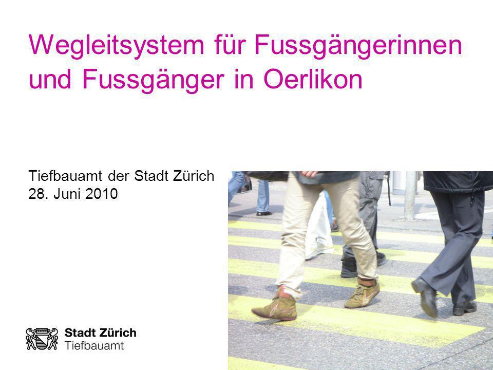 Wegleitsystem für Fussgängerinnen und Fussgänger in Oerlikon Tiefbauamt der Stadt Zürich 28. Juni 2010