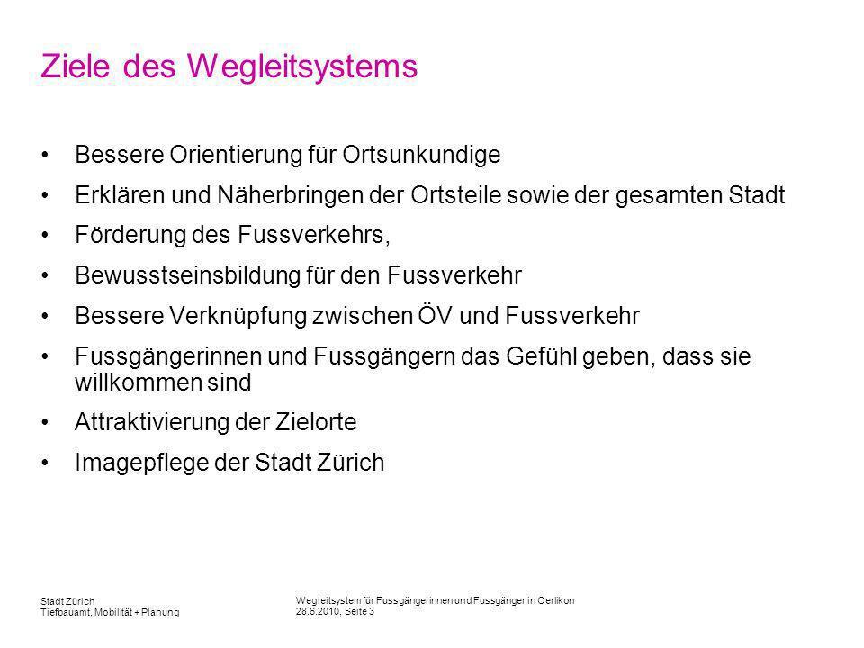 Wegleitsystem für Fussgängerinnen und Fussgänger in Oerlikon 28.6.2010, Seite 3 Stadt Zürich Tiefbauamt, Mobilität + Planung Ziele des Wegleitsystems