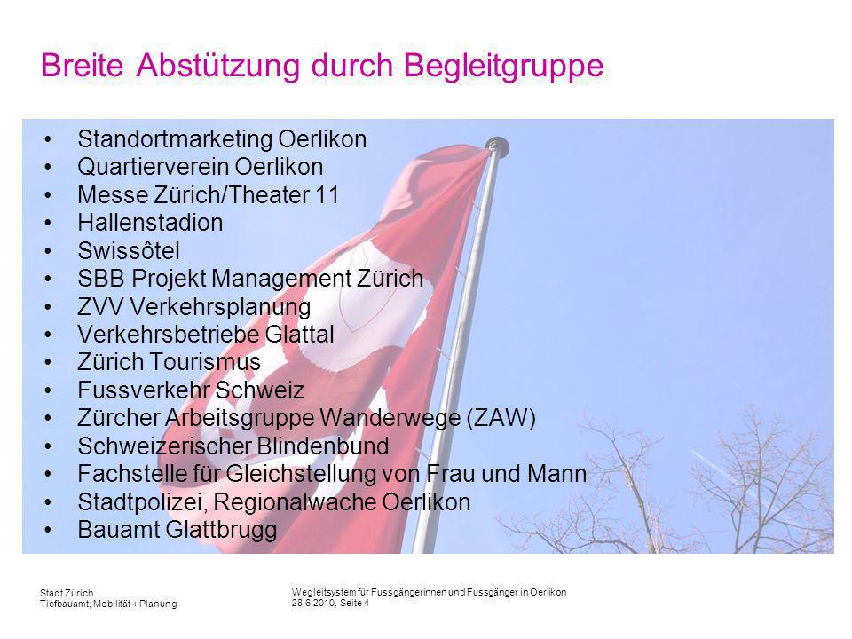 Wegleitsystem für Fussgängerinnen und Fussgänger in Oerlikon 28.6.2010, Seite 4 Stadt Zürich Tiefbauamt, Mobilität + Planung Breite Abstützung durch B